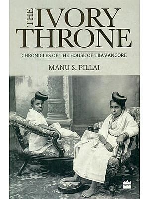 The Ivory Throne (Chronicles of The House of Travancore)