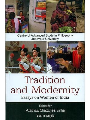 Tradition and Modernity - Essays on Women of India