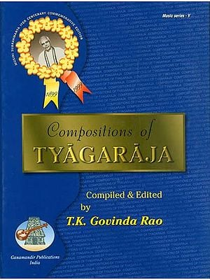 Compositions of Tyagaraja (In National and International Scripts: Devanagari & Roman with Meaning and S R G M Notation in English)