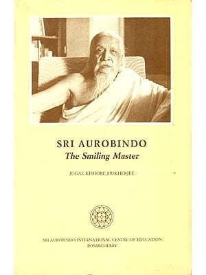 Sri Aurobindo - The Smiling Master