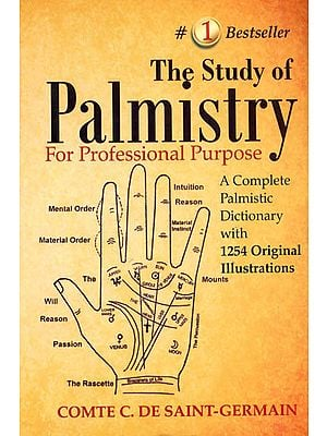 The Study of Palmistry: For Professional Purpose (A Complete Palmistic Dictionary with 1254 Original Illustrations)