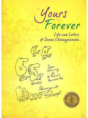 Yours Forever (Life and Letters of Swami Chinmayananda)