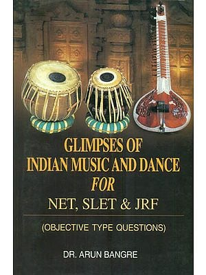 Glimpses of Indian Music and Dance for NET, SLET & JRF (Objective Type Questions)