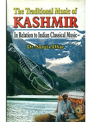The Traditional Music of Kashmir (In Relation to Indian Classical Music)
