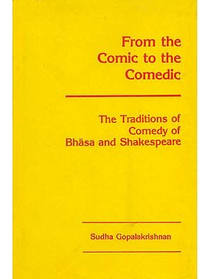 From The Comic to The Comedic: The Traditions of Comedy of Bhasa and Shakespeare (An Old and Rare Book)