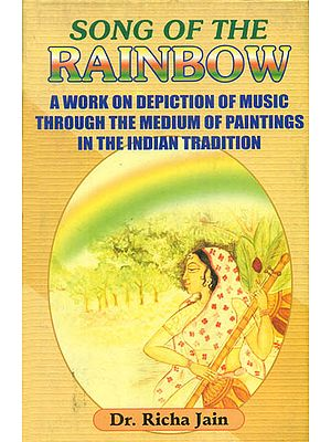 Song of The Rainbow (A Work on Depiction of Music Through The Medium of Paintings in The Indian Tradition)
