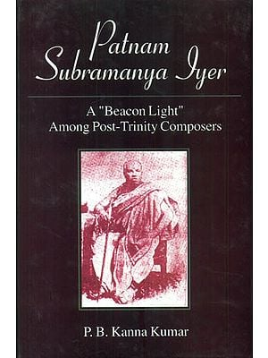 "Patnam Subramanya Iyer- A ""Beacon Light"" Among Post-Trinity Composers (with Notation)"