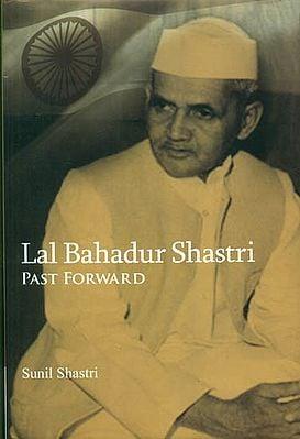Lal Bahadur Shastri (Past Forward)