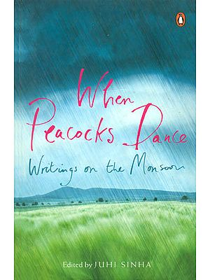 When Peacocks Dance: Writings on The Monsoon