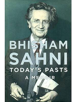 Bhisham Sahni: Today's Pasts (A Memoir)