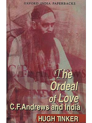 The Ordeal of Love (C.F. Andrews and India)