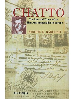 Chatto (The Life and Times of an Indian Anti - Imperialist in Europe)