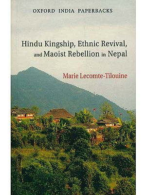Hindu Kingship, Ethnic Revival, and Maoist Rebellion in Nepal