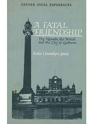 A Fatal Friendship (The Nawabs, The British and The City of Lucknow)