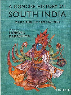 A Concise History of South India (Issues and Interpretations)