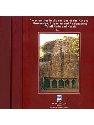 Cave-Temples in The Regions of The Pandya Muttaraiya, Atiyaman and Ay dynasties in Tamil Nadu and Kerala (Set of 3 Volumes)