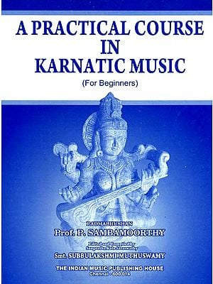 A Practical Course in Karnatic Music: For Beginners (With Notation)
