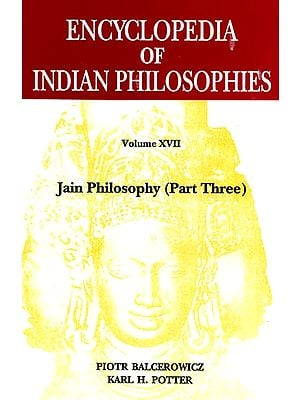 Encyclopedia of Indian Philosophies: Jain Philosophy (Part Three) Vol-XVII