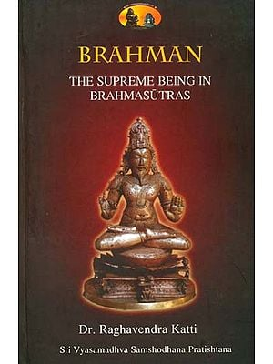 Brahman: The Supreme Being in Brahmasutras (A Commentary on the First Two Chapter of Brahmasutras)