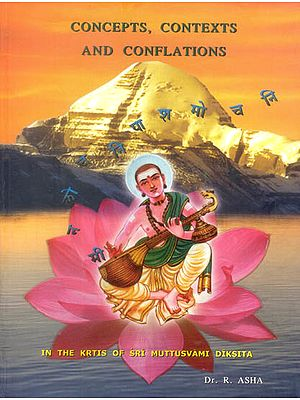 Concepts, Contexts and Conflations (In the Krtis of Sri Muttusvami Diksita)