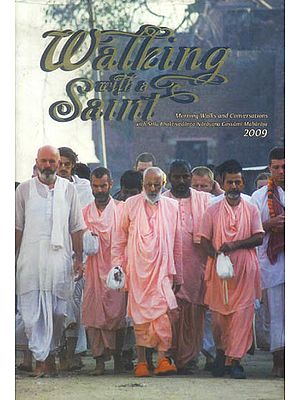 Walking with a Saint (Morning Walks and Conversations with Srila Bhaktivedanta Narayana Gosvami Maharaja 2009 )