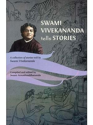 Swami Vivekananda Tells Stories (A Collection of Stories told by Swami Vivekananda)