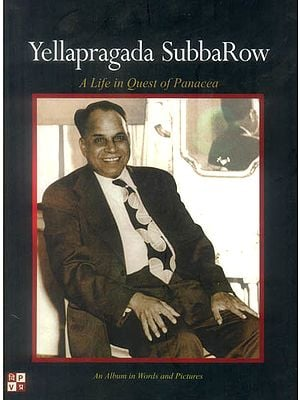 Yellapragada SubbaRow: A Life in Quest of Panacea (An Album in Words and Pictures)