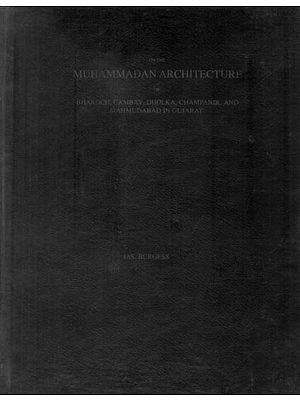 On The Muhammadan Architecture of Bharoch, Cambay, Dholka, Champanir and Mahmudabad in Gujarat