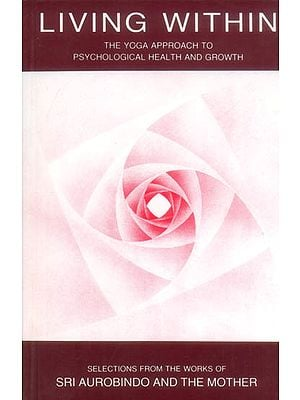Living Within (The Yoga Approach to Psychological Health and Growth)