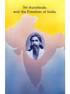 Sri Aurobindo and The Freedom of India