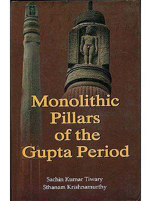 Monolithic Pillars of The Gupta Period