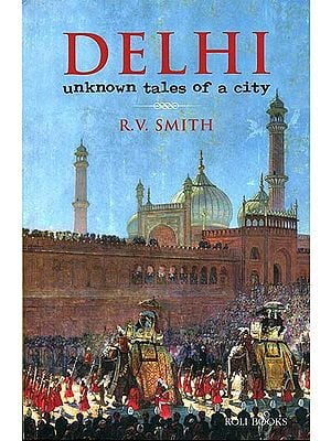 Delhi: Unknown Tales of A City