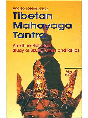 Tibetan Mahayoga Tantra (An Ethno-Historical Study of Skulls, Bones, and Relics)