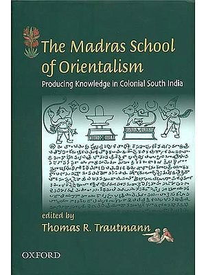 The Madras School of Orientalism (Producing Knowledge in Colonial South India)