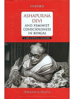 Ashapurna Devi and Feminist Consciousness in Bengal (A Bio - Critical Reading)