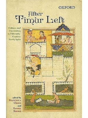 After Timur Left (Culture and Circulation in Fifteenth-Century North India)