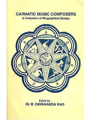 Carnatic Music Composers (A Collection of Biographical Essays)