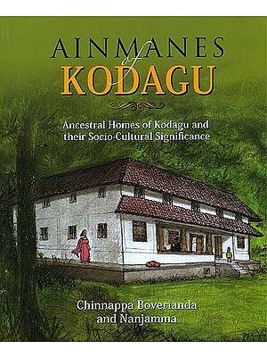 Ainmanes of Kodagu (Ancestral Homes of Kodagu and their Socio- Cultural Significance)