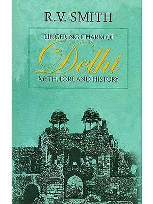 Lingering Charm of Delhi (Myth, Lore and History)