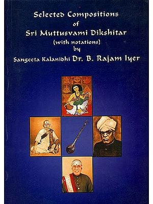 Selected Compositions of Sri Muttusvami Dikshitar (With Notations)