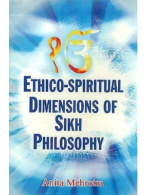 Ethico-Spiritual Dimensions of Sikh Philosophy