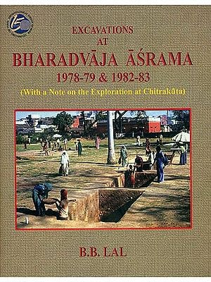 Excavations at Bharadvaja Asrama 1978-79 & 1982-83 (With a Note on the Exploration at Chitrakuta)