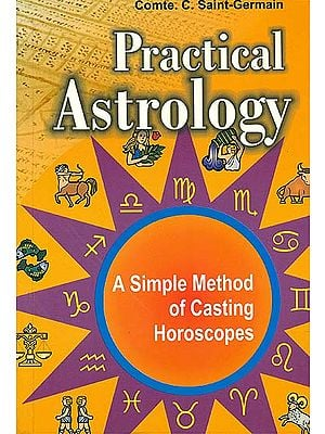 Practical Astrology (A Simple Method of Casting Horoscopes)