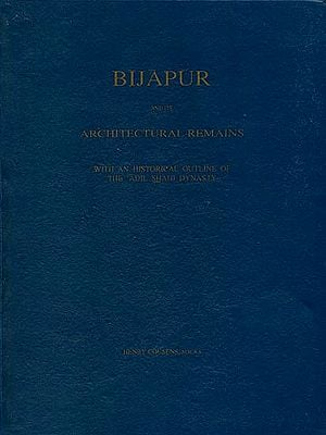 Bijapur and its Architectural Remains (With an Historical Outline of The 'Adil Shahi Dynasty)