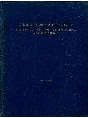 Chalukyan Architecture (Including Examples From the Ballari District, Madras Presidency.)
