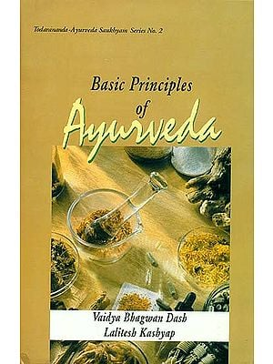 Basic Principles of Ayurveda (Based on Ayurveda Saukhyam of Todarananda)