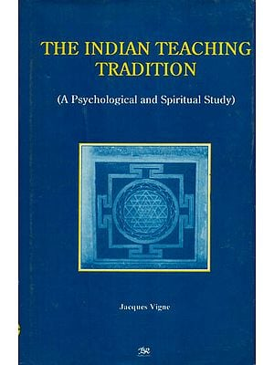 The Indian Teaching Tradition (A Psychological and Spiritual Study)
