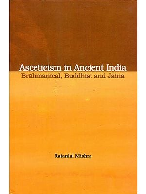 Asceticism in Ancient India Brahmanical, Buddhist and Jaina