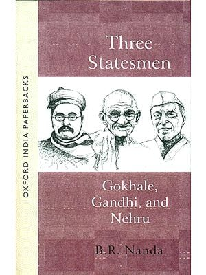 Three Statesmen - Gokhale, Gandhi, and Nehru