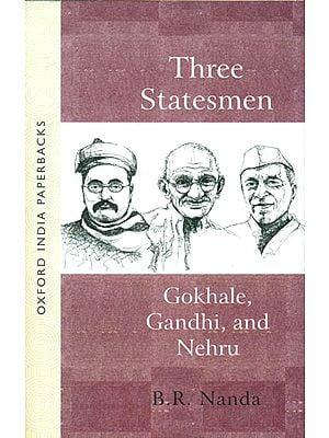 Three Statesmen - Gokhale, Gandhi, and Nehru